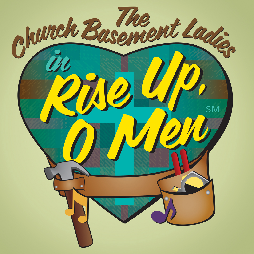 THE CHURCH BASEMENT LADIES in RISE UP, O MEN
